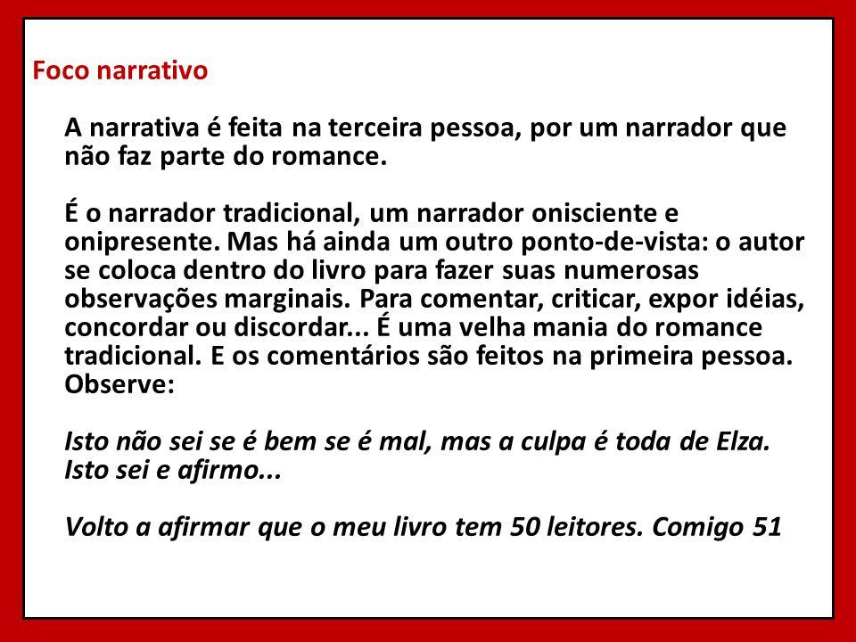 Foco narrativo A narrativa é feita na terceira pessoa, por um narrador que não faz parte do romance. É o narrador tradicional, um narrador onisciente