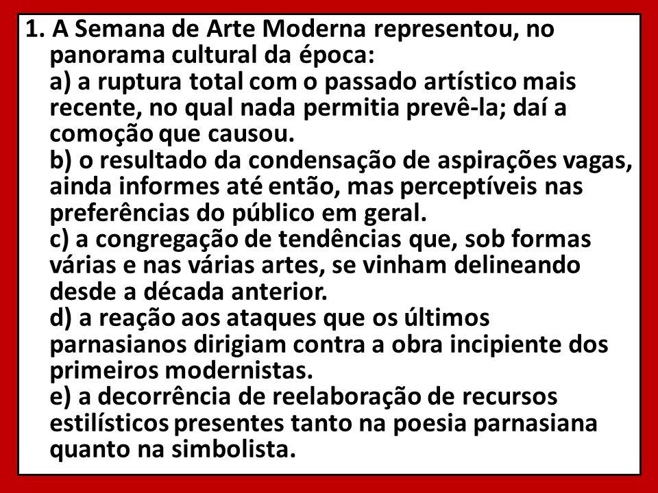 1. A Semana de Arte Moderna representou, no panorama cultural da época: a) a ruptura total com o passado artístico mais recente, no qual nada permitia