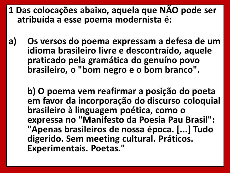 1 Das colocações abaixo, aquela que NÃO pode ser atribuída a esse poema modernista é: a)Os versos do poema expressam a defesa de um idioma brasileiro