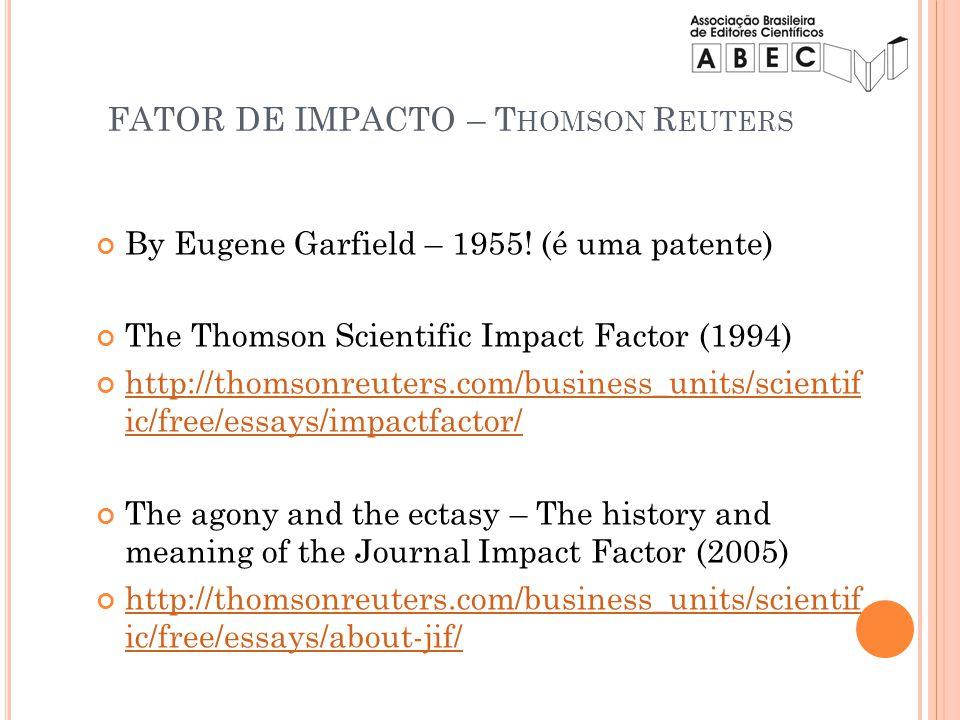 FATOR DE IMPACTO – T HOMSON R EUTERS By Eugene Garfield – 1955! (é uma patente) The Thomson Scientific Impact Factor (1994) http://thomsonreuters.com/