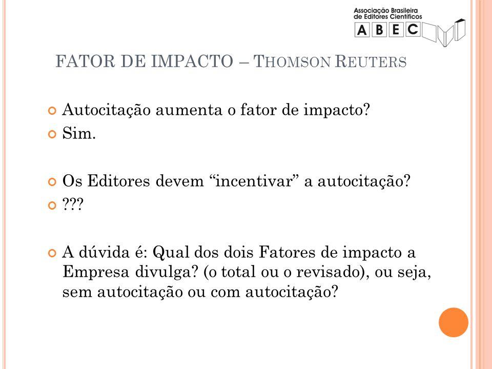 Autocitação aumenta o fator de impacto? Sim. Os Editores devem incentivar a autocitação? ??? A dúvida é: Qual dos dois Fatores de impacto a Empresa di