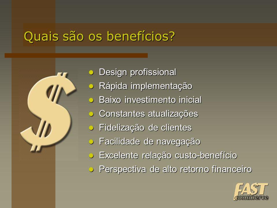 Quais são os benefícios? Design profissional Design profissional Rápida implementação Rápida implementação Baixo investimento inicial Baixo investimen