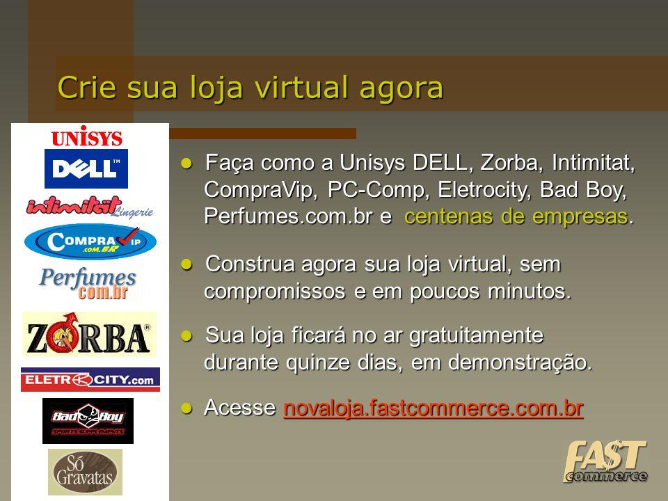 Crie sua loja virtual agora Faça como a Unisys DELL, Zorba, Intimitat, Faça como a Unisys DELL, Zorba, Intimitat, CompraVip, PC-Comp, Eletrocity, Bad