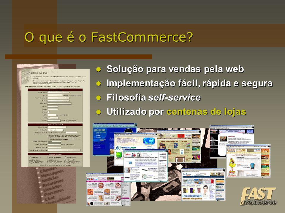 O que é o FastCommerce? Solução para vendas pela web Solução para vendas pela web Implementação fácil, rápida e segura Implementação fácil, rápida e s