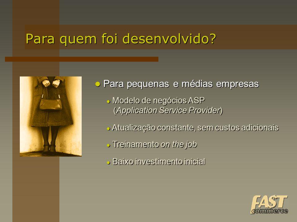 Para quem foi desenvolvido? Para pequenas e médias empresas Para pequenas e médias empresas Modelo de negócios ASP (Application Service Provider) Mode
