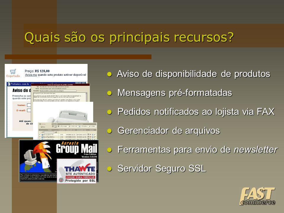Quais são os principais recursos? Mensagens pré-formatadas Mensagens pré-formatadas Pedidos notificados ao lojista via FAX Pedidos notificados ao loji