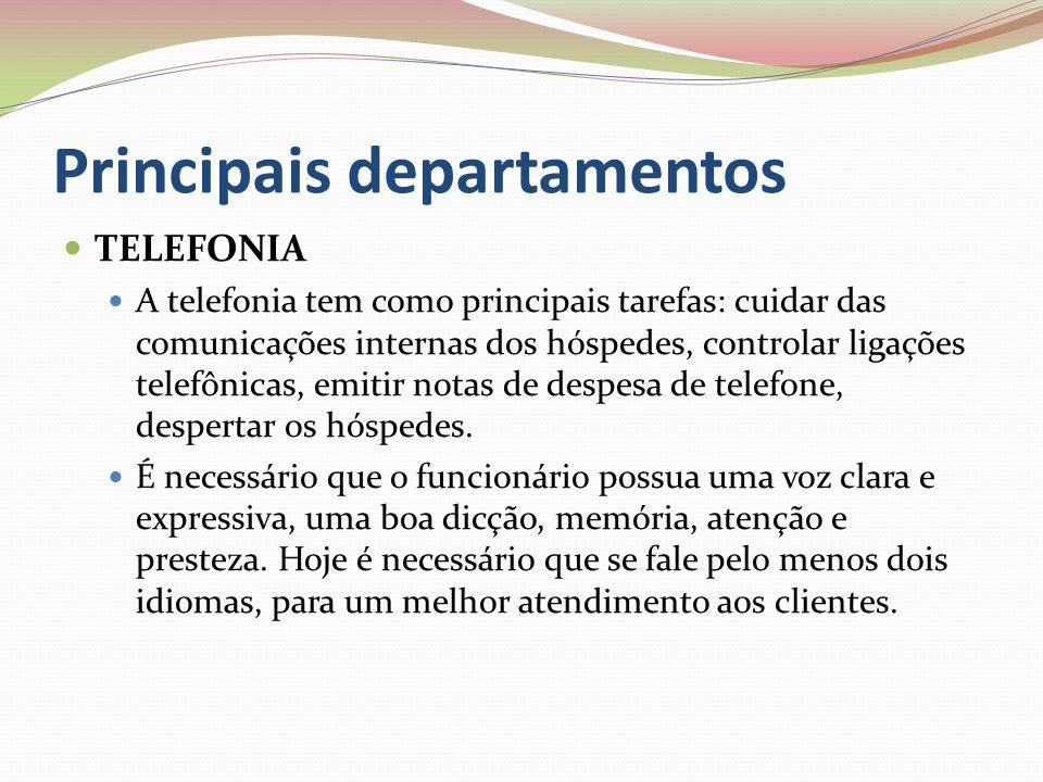 Principais departamentos TELEFONIA A telefonia tem como principais tarefas: cuidar das comunicações internas dos hóspedes, controlar ligações telefônicas, emitir notas de despesa de telefone, despertar os hóspedes.