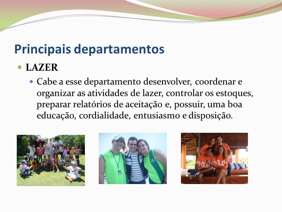 Principais departamentos LAZER Cabe a esse departamento desenvolver, coordenar e organizar as atividades de lazer, controlar os estoques, preparar relatórios de aceitação e, possuir, uma boa educação, cordialidade, entusiasmo e disposição.