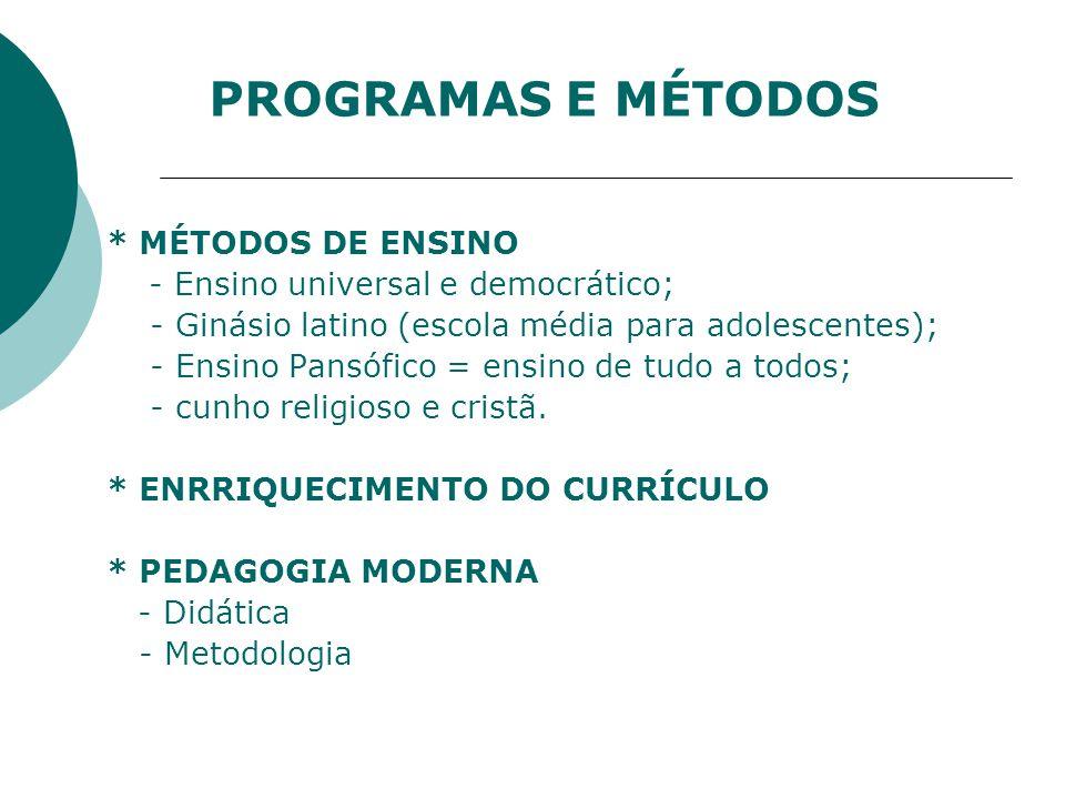 * MÉTODOS DE ENSINO - Ensino universal e democrático; - Ginásio latino (escola média para adolescentes); - Ensino Pansófico = ensino de tudo a todos; - cunho religioso e cristã.