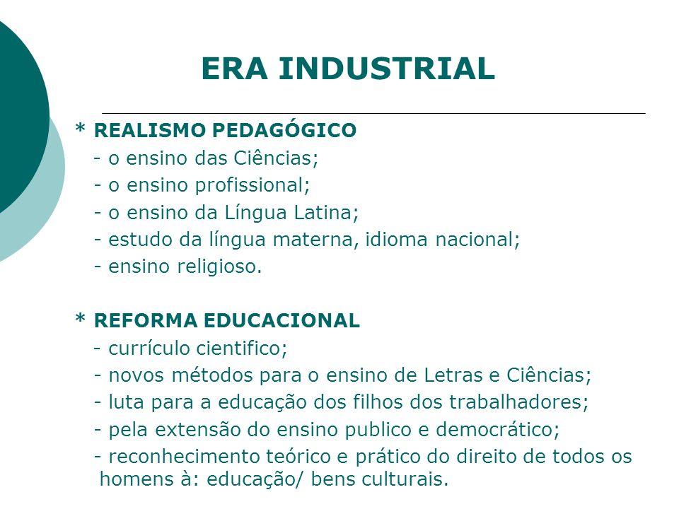 * REALISMO PEDAGÓGICO - o ensino das Ciências; - o ensino profissional; - o ensino da Língua Latina; - estudo da língua materna, idioma nacional; - ensino religioso.