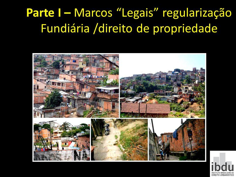 Parte I – Marcos Legais regularização Fundiária /direito de propriedade