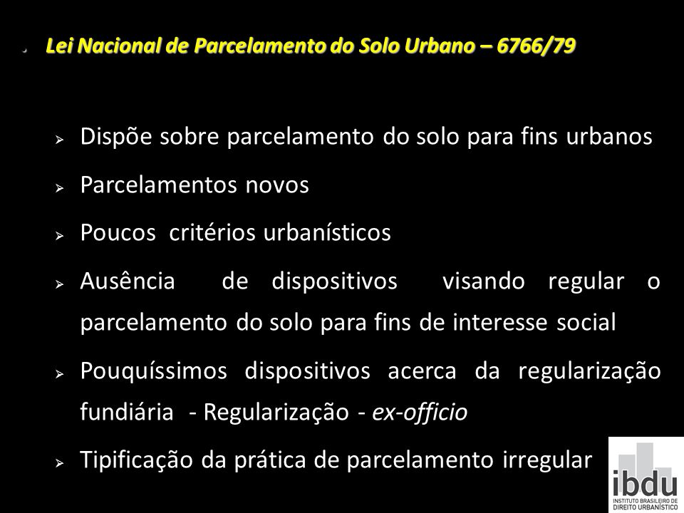 Lei Nacional de Parcelamento do Solo Urbano – 6766/79 Lei Nacional de Parcelamento do Solo Urbano – 6766/79 Dispõe sobre parcelamento do solo para fin