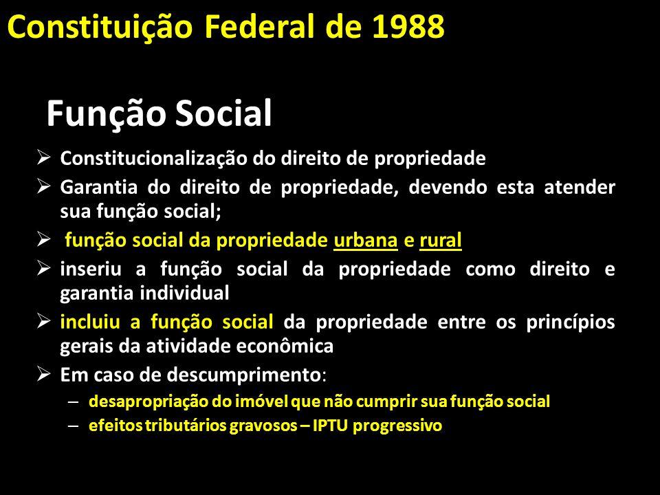 Função Social Constitucionalização do direito de propriedade Garantia do direito de propriedade, devendo esta atender sua função social; função social