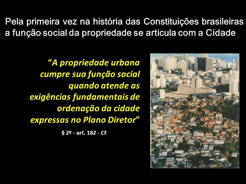 Pela primeira vez na história das Constituições brasileiras a função social da propriedade se articula com a Cidade A propriedade urbana cumpre sua fu