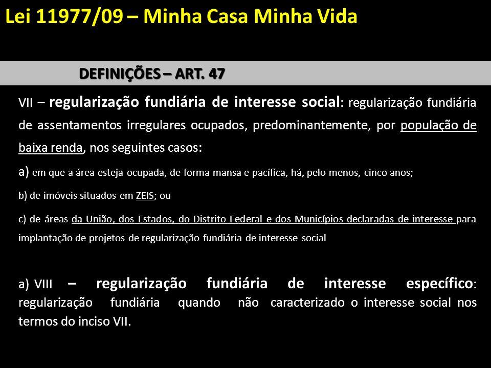 DEFINIÇÕES – ART. 47 VII – regularização fundiária de interesse social : regularização fundiária de assentamentos irregulares ocupados, predominanteme