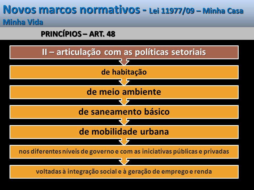 Novos marcos normativos - Lei 11977/09 – Minha Casa Minha Vida PRINCÍPIOS – ART. 48 voltadas à integração social e à geração de emprego e renda nos di