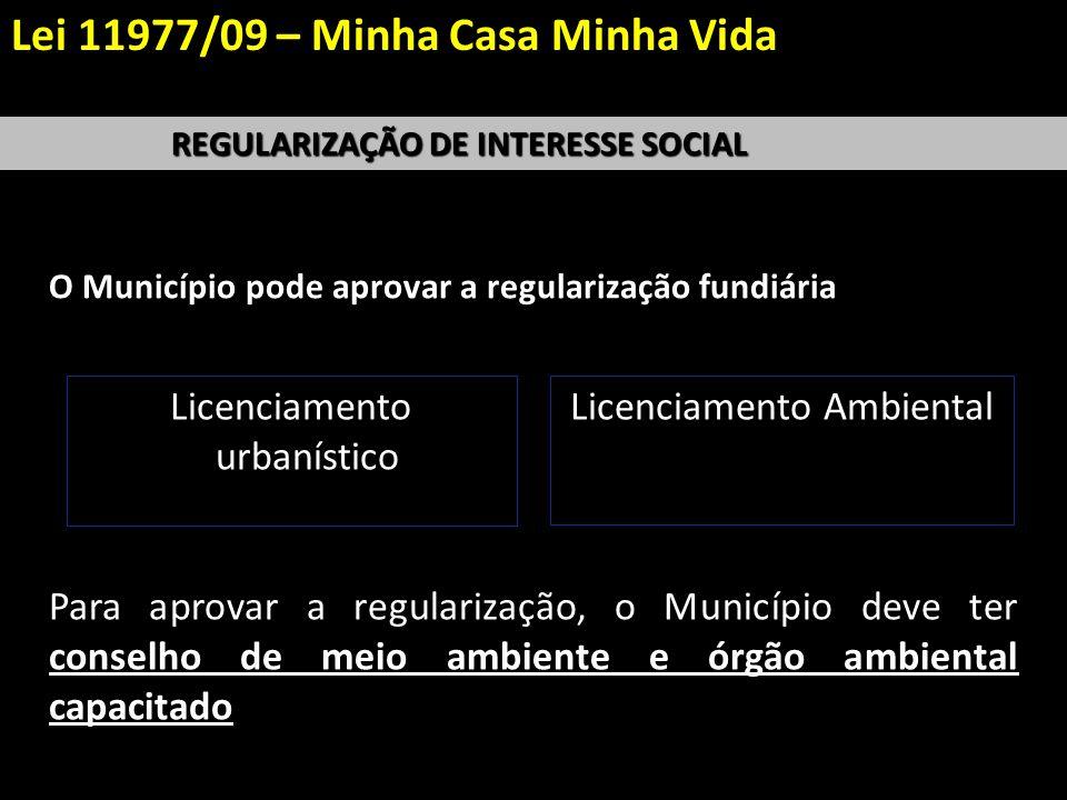 O Município pode aprovar a regularização fundiária REGULARIZAÇÃO DE INTERESSE SOCIAL Licenciamento urbanístico Licenciamento Ambiental Para aprovar a