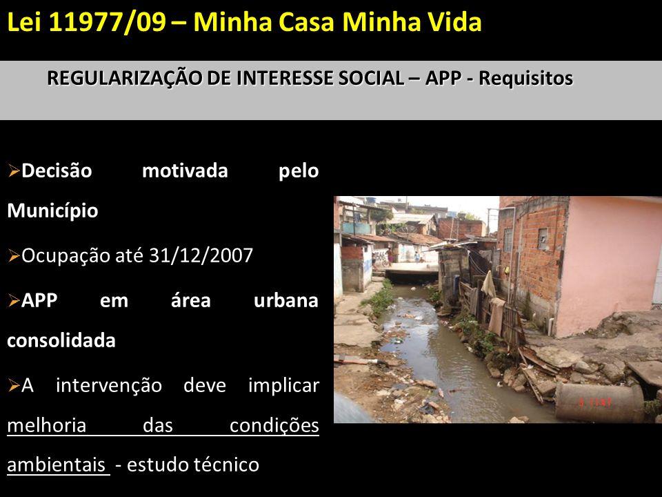 REGULARIZAÇÃO DE INTERESSE SOCIAL – APP - Requisitos Decisão motivada pelo Município Ocupação até 31/12/2007 APP em área urbana consolidada A interven