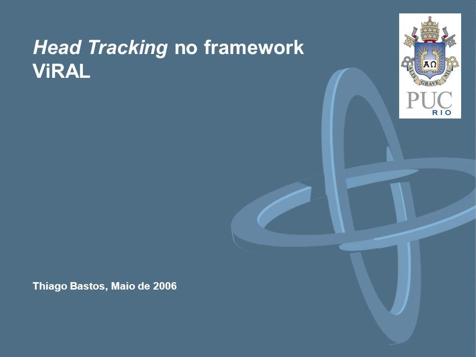 Thiago Bastos, Maio de 2006 Head Tracking no framework ViRAL