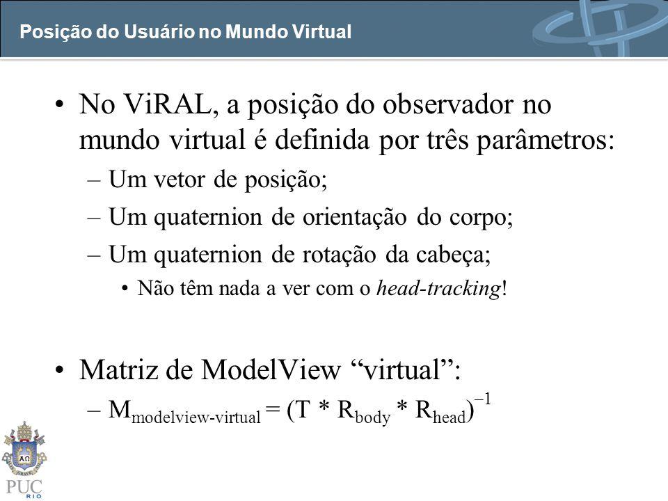 Posição do Usuário no Mundo Virtual No ViRAL, a posição do observador no mundo virtual é definida por três parâmetros: –Um vetor de posição; –Um quate