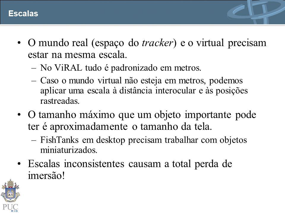Escalas O mundo real (espaço do tracker) e o virtual precisam estar na mesma escala. –No ViRAL tudo é padronizado em metros. –Caso o mundo virtual não