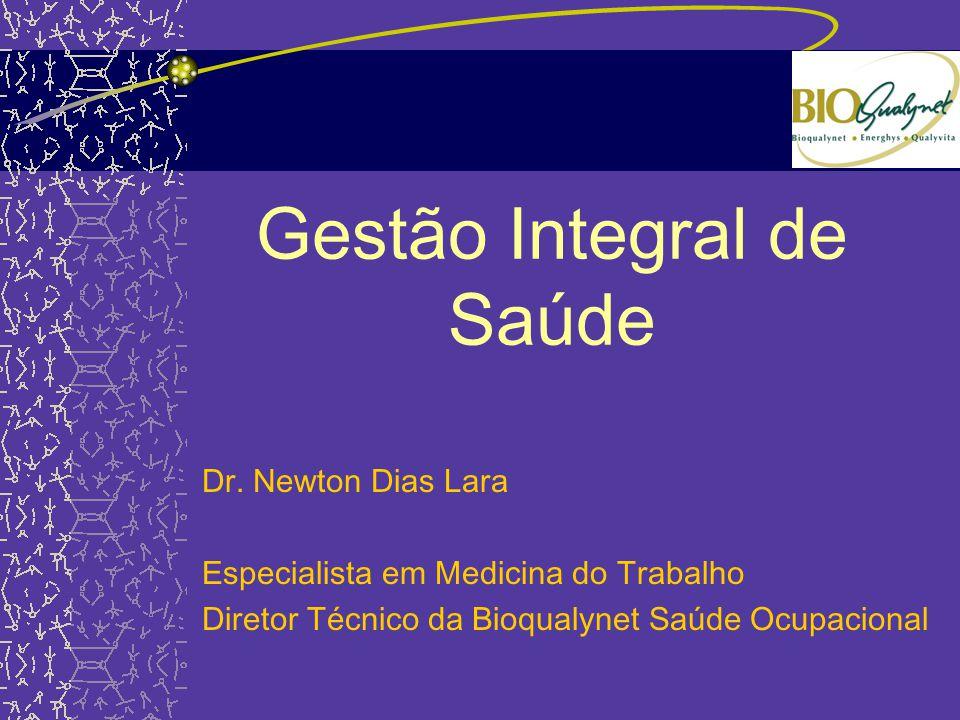 Gestão Integral de Saúde Dr. Newton Dias Lara Especialista em Medicina do Trabalho Diretor Técnico da Bioqualynet Saúde Ocupacional