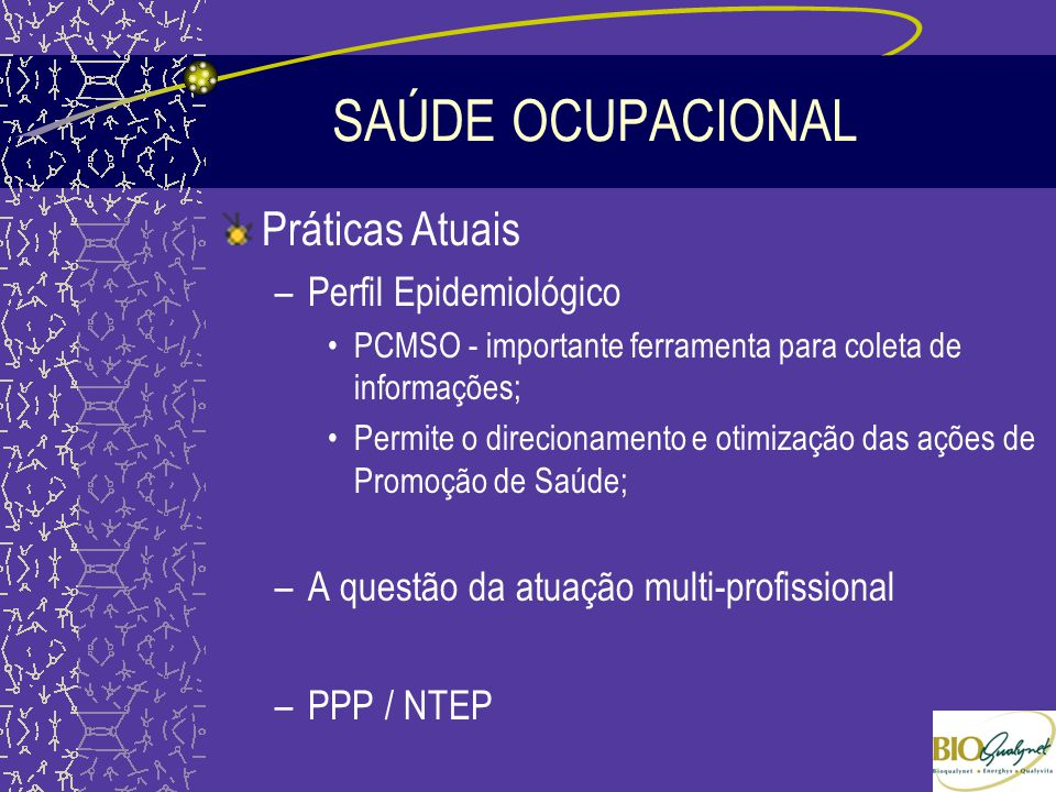 SAÚDE OCUPACIONAL Práticas Atuais –Perfil Epidemiológico PCMSO - importante ferramenta para coleta de informações; Permite o direcionamento e otimizaç