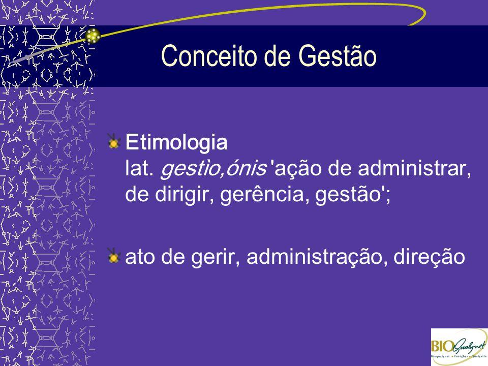 Conceito de Gestão Etimologia lat. gestìo,ónis 'ação de administrar, de dirigir, gerência, gestão'; ato de gerir, administração, direção
