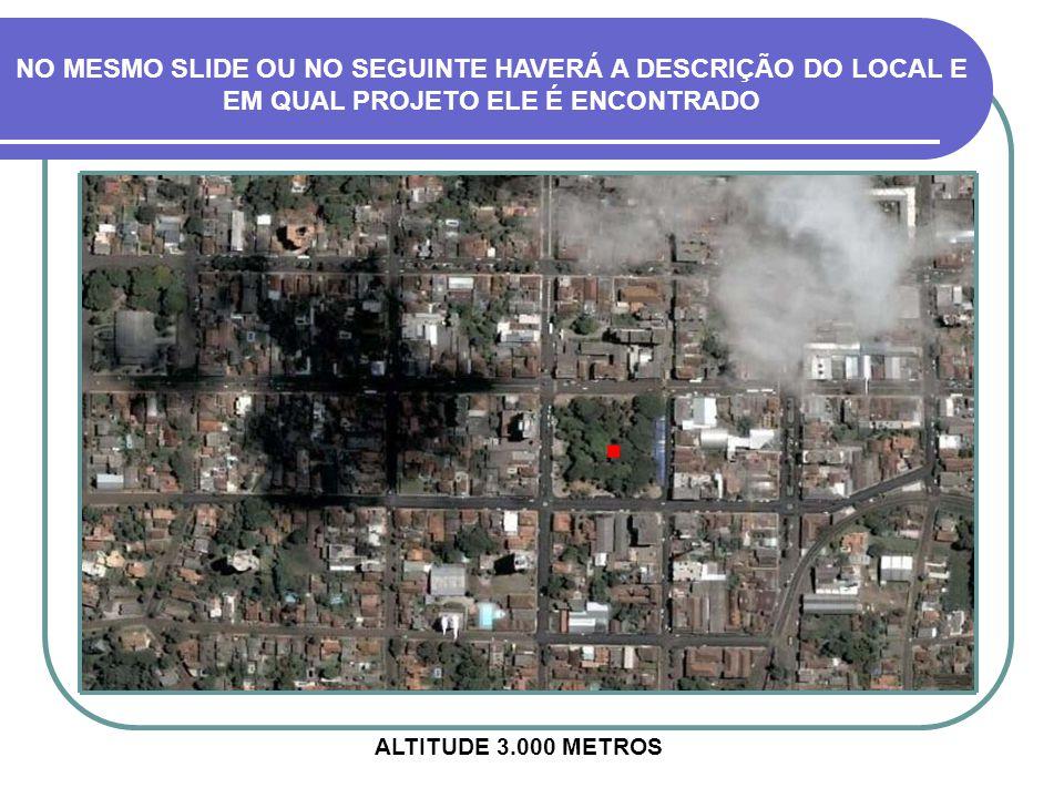 NO MESMO SLIDE OU NO SEGUINTE HAVERÁ A DESCRIÇÃO DO LOCAL E EM QUAL PROJETO ELE É ENCONTRADO ALTITUDE 3.000 METROS.