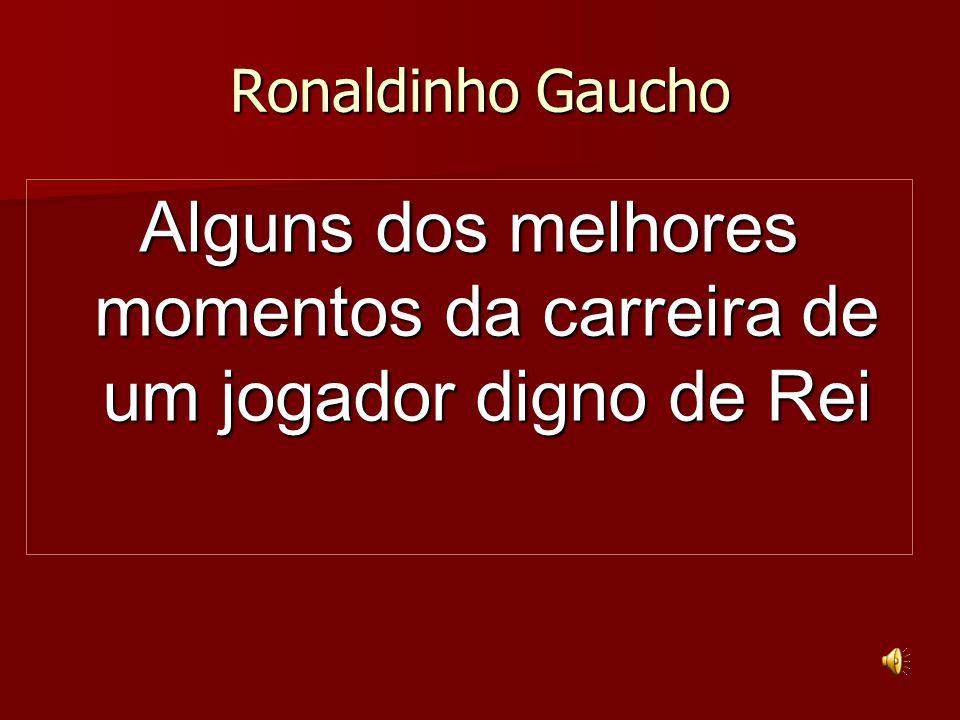 Ronaldinho Gaucho Alguns dos melhores momentos da carreira de um jogador digno de Rei