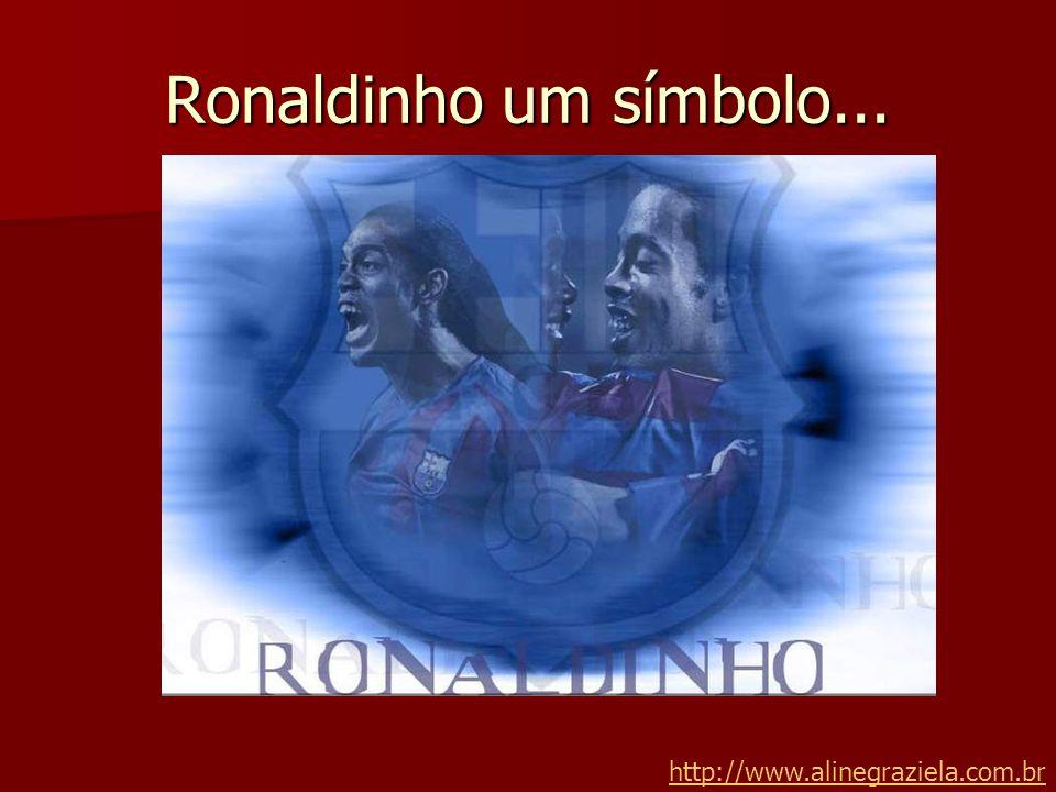 Ronaldinho um símbolo... http://www.alinegraziela.com.br