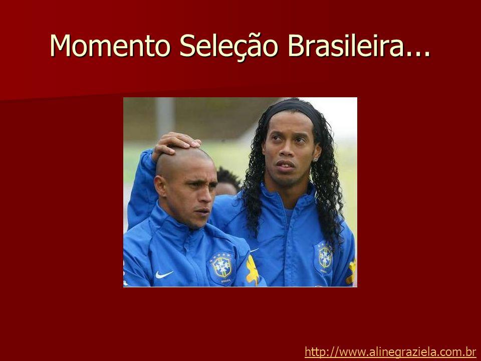 Momento Seleção Brasileira... http://www.alinegraziela.com.br