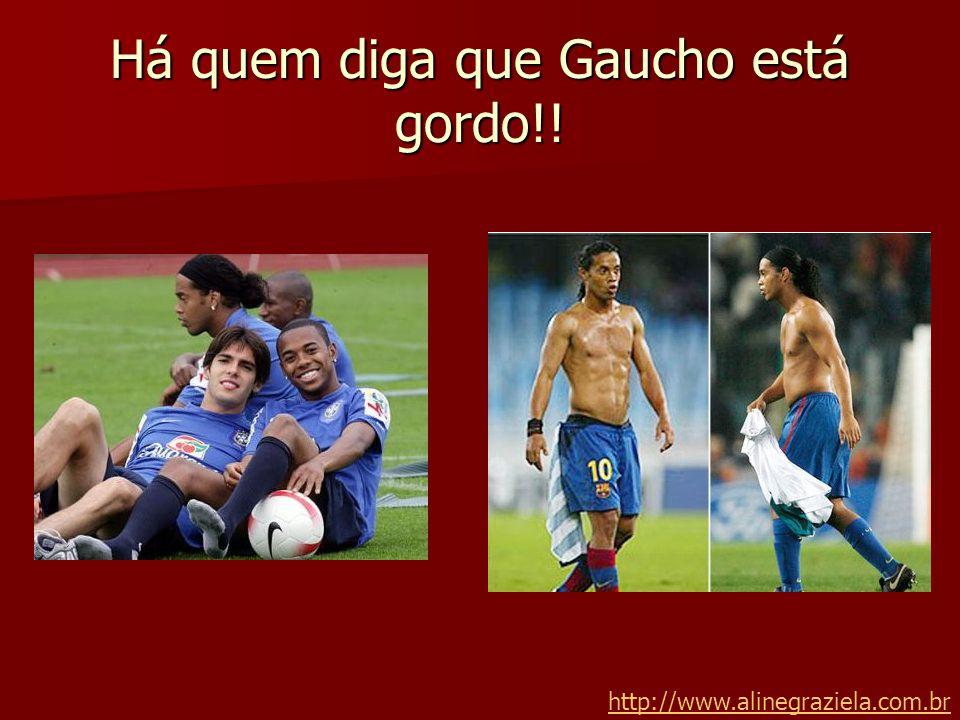 Há quem diga que Gaucho está gordo!! http://www.alinegraziela.com.br