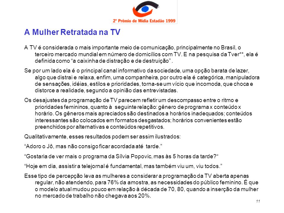 11 A Mulher Retratada na TV A TV é considerada o mais importante meio de comunicação, principalmente no Brasil, o terceiro mercado mundial em número d