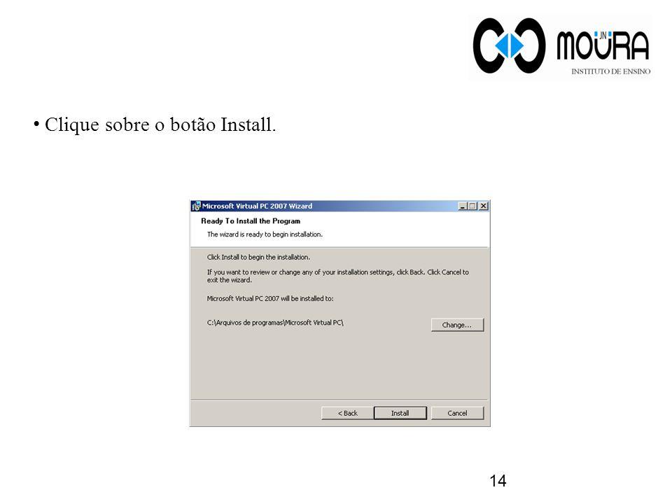 14 Clique sobre o botão Install.