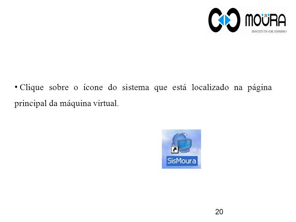 20 Clique sobre o ícone do sistema que está localizado na página principal da máquina virtual.