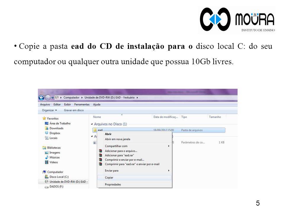 5 Copie a pasta ead do CD de instalação para o disco local C: do seu computador ou qualquer outra unidade que possua 10Gb livres.