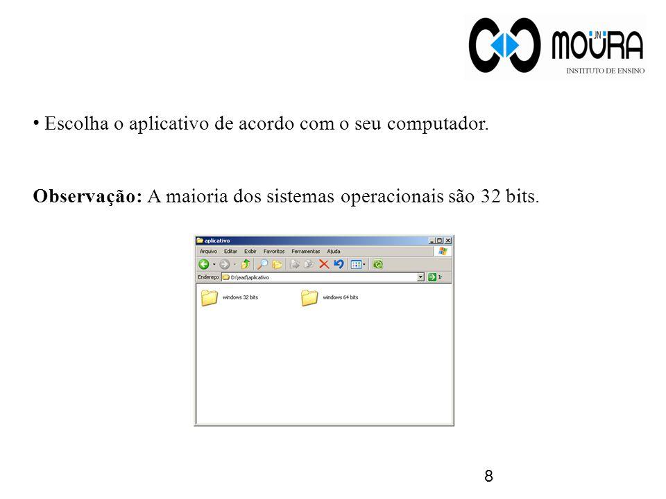 8 Escolha o aplicativo de acordo com o seu computador. Observação: A maioria dos sistemas operacionais são 32 bits.