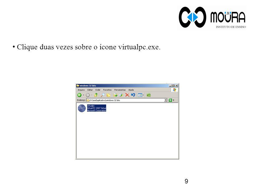 9 Clique duas vezes sobre o ícone virtualpc.exe.
