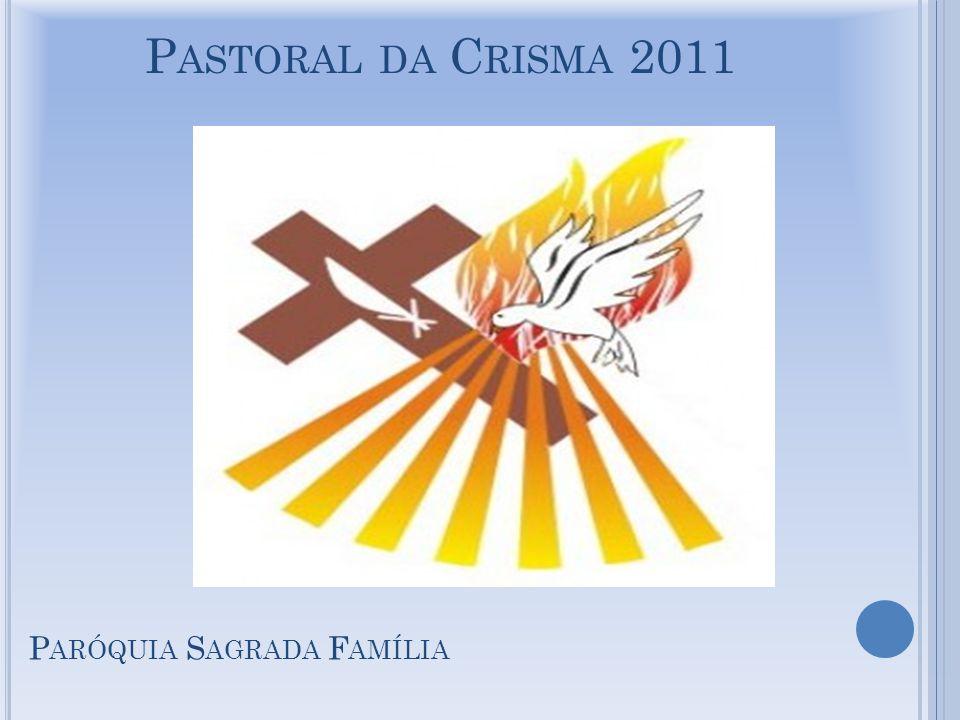P ASTORAL DA C RISMA 2011 P ARÓQUIA S AGRADA F AMÍLIA