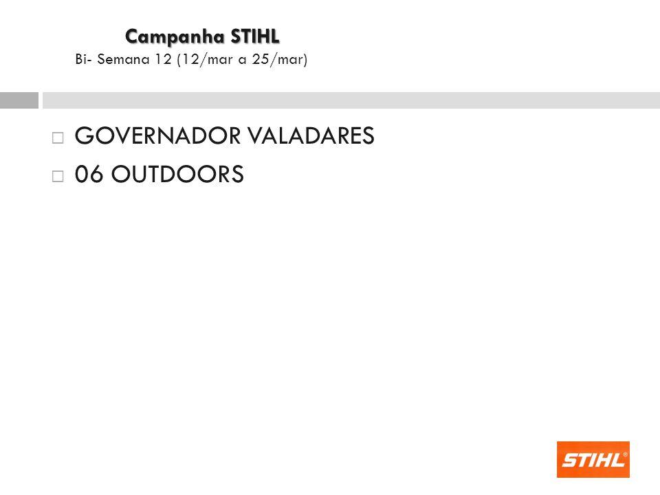 GOVERNADOR VALADARES 06 OUTDOORS Campanha STIHL Campanha STIHL Bi- Semana 12 (12/mar a 25/mar)