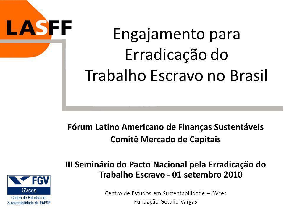 Engajamento para Erradicação do Trabalho Escravo no Brasil Fórum Latino Americano de Finanças Sustentáveis Comitê Mercado de Capitais III Seminário do