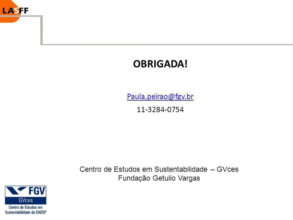 OBRIGADA! Paula.peirao@fgv.br 11-3284-0754 Centro de Estudos em Sustentabilidade – GVces Fundação Getulio Vargas