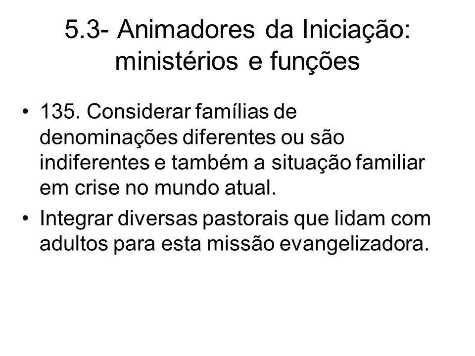 5.3- Animadores da Iniciação: ministérios e funções 135.
