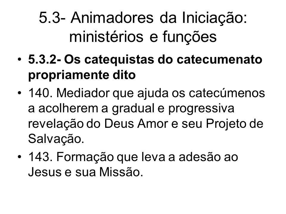 5.3- Animadores da Iniciação: ministérios e funções 5.3.2- Os catequistas do catecumenato propriamente dito 140.