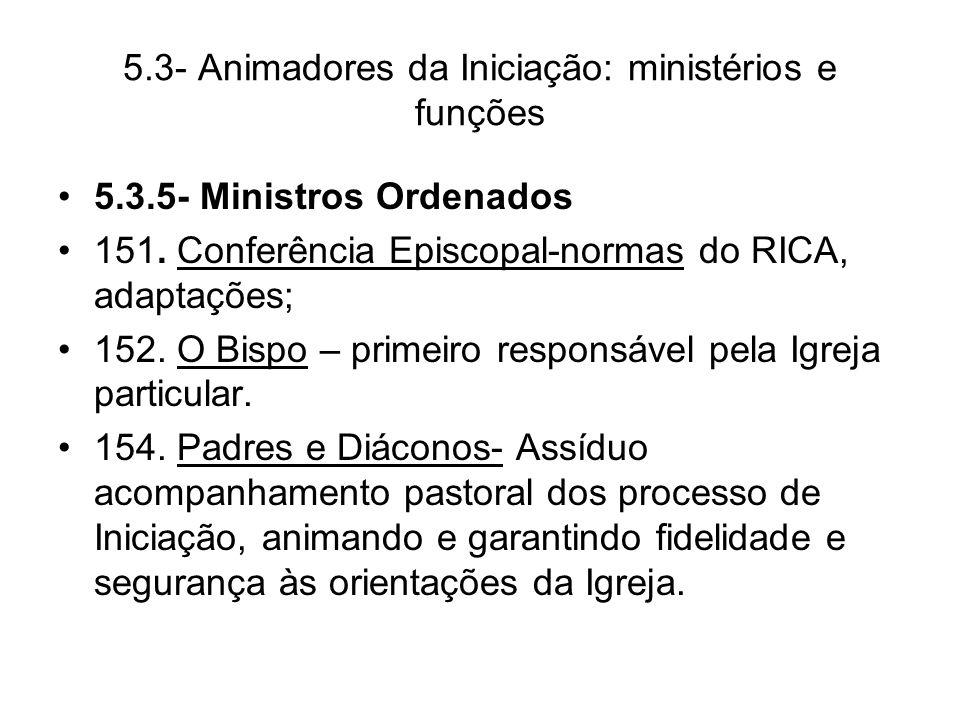 5.3- Animadores da Iniciação: ministérios e funções 5.3.5- Ministros Ordenados 151.
