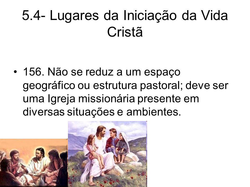5.4- Lugares da Iniciação da Vida Cristã 156.