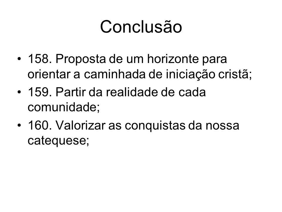 Conclusão 158.Proposta de um horizonte para orientar a caminhada de iniciação cristã; 159.