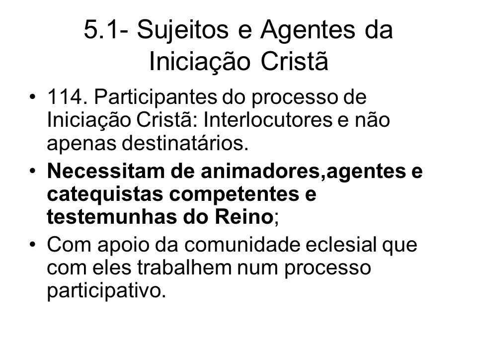 5.1- Sujeitos e Agentes da Iniciação Cristã 114.