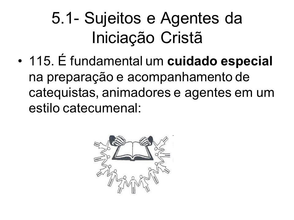 5.1- Sujeitos e Agentes da Iniciação Cristã 115.